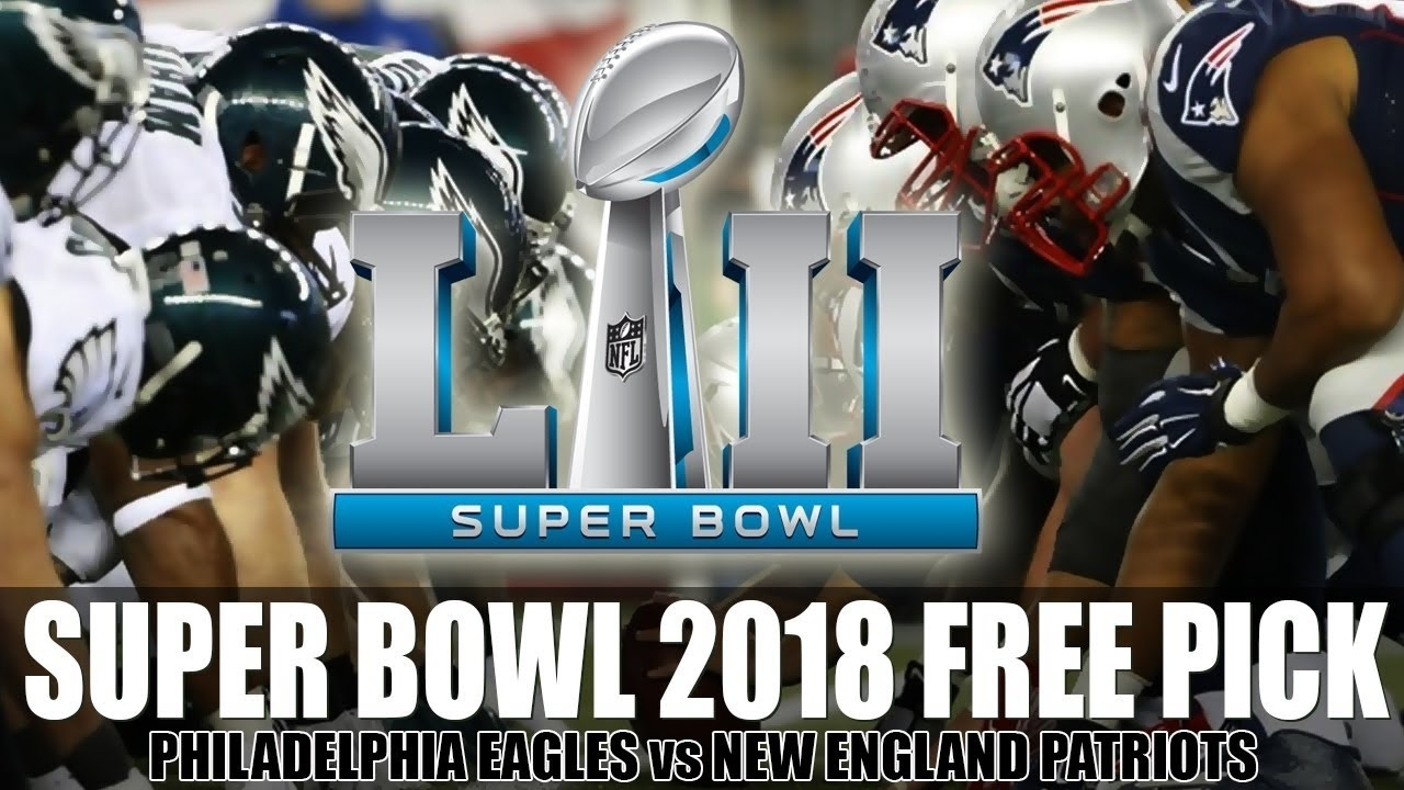 Super Bowl Free Pick - Eagles Vs Patriots - Sunday, February 4, 2018 with Super Bowl Sunday 2018